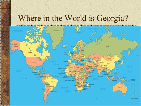 Where in the World is Georgia?. The United States.