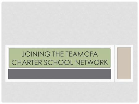 JOINING THE TEAMCFA CHARTER SCHOOL NETWORK. BRIEF OVERVIEW One Year Process 300 Point Scale Divided Evenly Between Three Committees (Academics, Business,