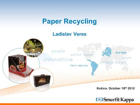 Paper Recycling Ladislav Veres Košice, October 18 th 2012.