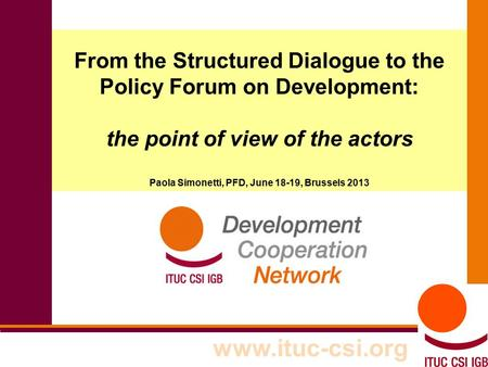 1 8-9/10/8008 From the Structured Dialogue to the Policy Forum on Development: the point of view of the actors Paola Simonetti, PFD, June 18-19, Brussels.