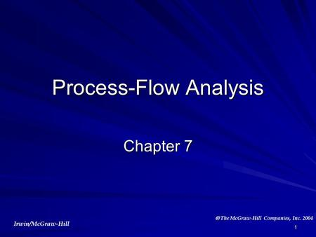 Irwin/McGraw-Hill  The McGraw-Hill Companies, Inc. 2004 1 Process-Flow Analysis Chapter 7.