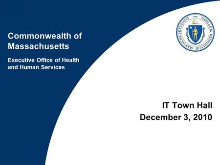 Commonwealth of Massachusetts Executive Office of Health and Human Services IT Town Hall December 3, 2010.