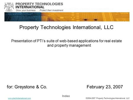 Grow your business... Protect their investment. www.ptechinternational.com Index ©2004-2007 Property Technologies International, LLC Property Technologies.