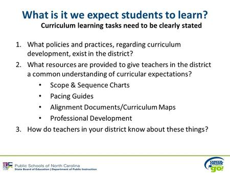 What is it we expect students to learn? Curriculum learning tasks need to be clearly stated 1.What policies and practices, regarding curriculum development,