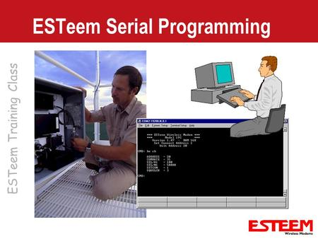 ESTeem Training Class ESTeem Serial Programming. Simple Programming Factory Defaults – Restores all commands in modem to factory defaults – FA Save –