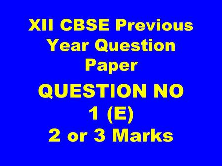 XII CBSE Previous Year Question Paper QUESTION NO 1 (E) 2 or 3 Marks.
