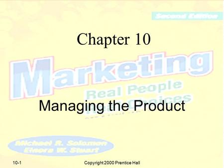 Copyright 2000 Prentice Hall10-1 Chapter 10 Managing the Product.