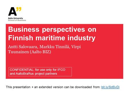 Business perspectives on Finnish maritime industry Antti Salovaara, Markku Tinnilä, Virpi Tuunainen (Aalto BIZ) CONFIDENTIAL: for use only for IFCO and.