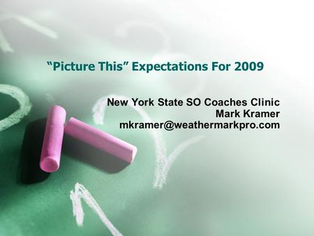 """Picture This"" Expectations For 2009 New York State SO Coaches Clinic Mark Kramer"