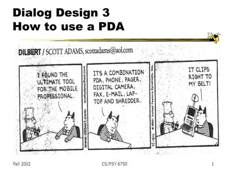 Fall 2002CS/PSY 67501 Dialog Design 3 How to use a PDA.