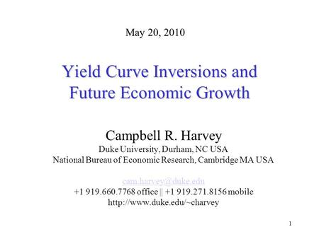 1 Yield Curve Inversions and Future Economic Growth Campbell R. Harvey Duke University, Durham, NC USA National Bureau of Economic Research, Cambridge.