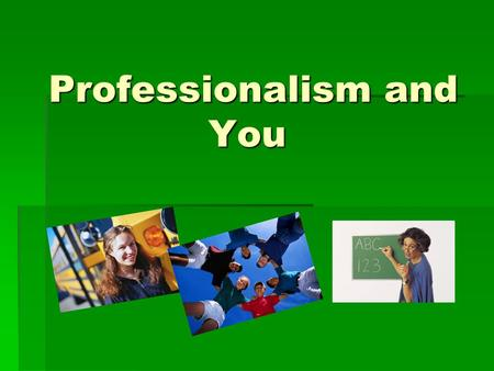 "Professionalism and You Professionalism and You. OBJECTIVES - ""Professionalism and You""  Introduce and initiate discussion on the Child Protection Code."