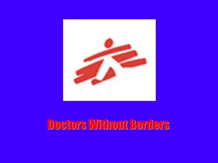 Doctors Without Borders. Who are they? ● independent international medical humanitarian organization ● deliver emergency aid to people affected by - Armed.