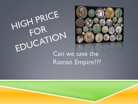 HIGH PRICE FOR EDUCATION Can we save the Roman Empire???
