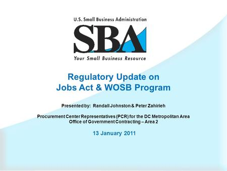 Regulatory Update on Jobs Act & WOSB Program Presented by: Randall Johnston & Peter Zahirieh Procurement Center Representatives (PCR) for the DC Metropolitan.