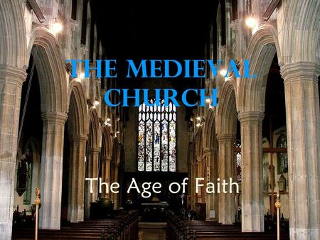 "The Medieval Church The Age of Faith. I. Church in the Middle Ages A. Europe's ""Age of Faith"" B. Western Church 1. Headed by the pope 2. Becomes the Roman."