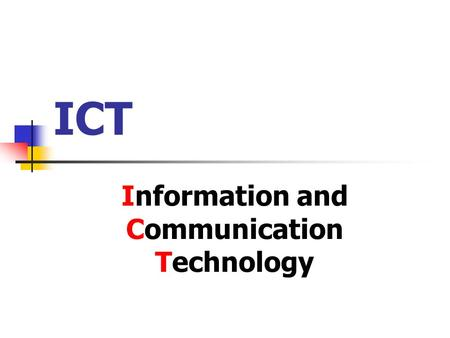 ICT Information and Communication Technology. Two parts : Core (Compulsory) part Elective part.