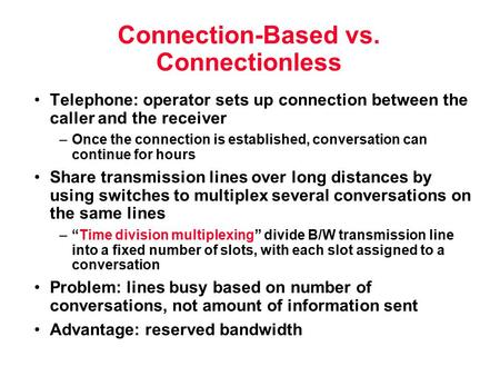 Connection-Based vs. Connectionless Telephone: operator sets up connection between the caller and the receiver –Once the connection is established, conversation.