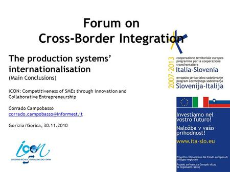 Forum on Cross-Border Integration The production systems' internationalisation (Main Conclusions) iCON: Competitiveness of SMEs through Innovation and.