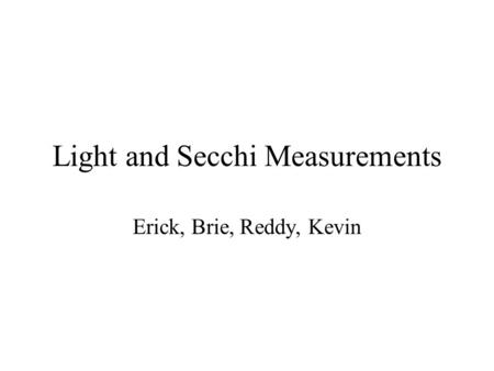Light and Secchi Measurements Erick, Brie, Reddy, Kevin.