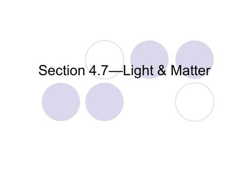 Section 4.7—Light & Matter. + - Photon coming into atom collides with electron. Photons are energy. Electrons Absorbing Energy.