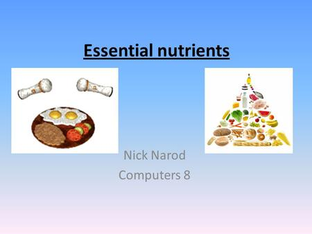 Essential nutrients Nick Narod Computers 8. Carbohydrates Major source of energy 3 types of carbs (simple) (complex) (refined) Simple sugars are more.