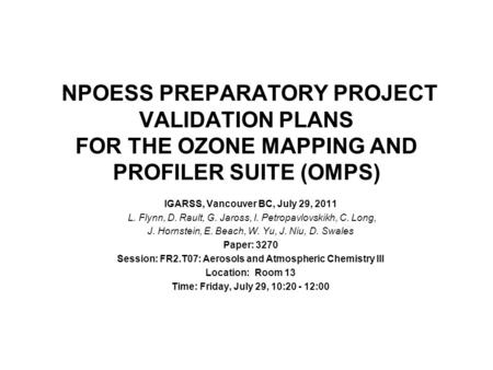 NPOESS PREPARATORY PROJECT VALIDATION PLANS FOR THE OZONE MAPPING AND PROFILER SUITE (OMPS) IGARSS, Vancouver BC, July 29, 2011 L. Flynn, D. Rault, G.