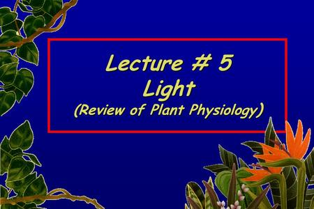 Lecture # 5 Light (Review of Plant Physiology ). Light is electromagnetic radiation, emitted when an electrical dipole (a paired positive and negative.