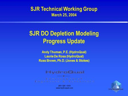 201 529 5151 www.hydroqual.com SJR DO Depletion Modeling Progress Update Andy Thuman, P.E. (HydroQual) Laurie De Rosa (HydroQual) Russ Brown, Ph.D. (Jones.