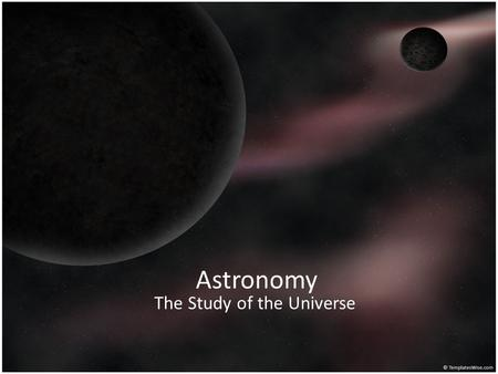 Astronomy The Study of the Universe. Astronomy Azimuth, Altitude, Right Ascension, Declination Constellations Distances in Space Parallax distortion Spectra.