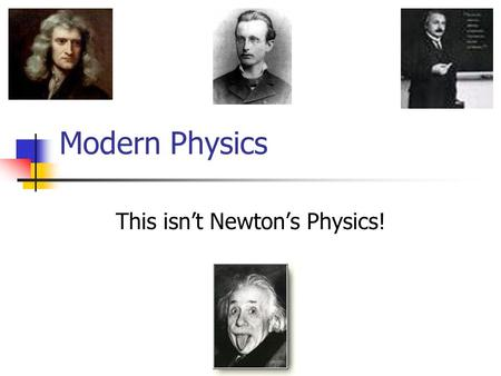 "Modern Physics This isn't Newton's Physics!. Democritus – 400 BC First known person to advance the idea of ""atoms"" as building blocks of matter."