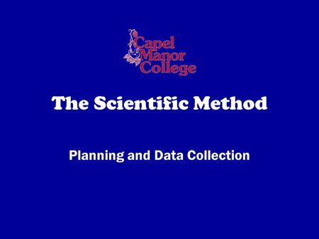 The Scientific Method Planning and Data Collection.