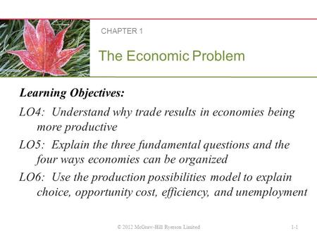 Learning Objectives: The Economic Problem LO4: Understand why trade results in economies being more productive LO5: Explain the three fundamental questions.