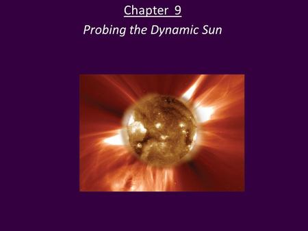 Chapter 9 Probing the Dynamic Sun. Solar Energy The Sun's spectrum is close to that of an idealized blackbody with a temperature of 5800 K. Each square.