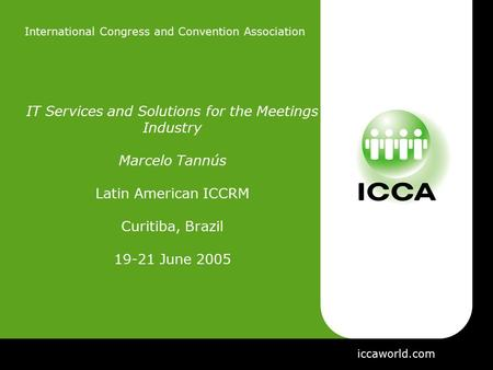 International Congress and Convention Association IT Services and Solutions for the Meetings Industry Marcelo Tannús Latin American ICCRM Curitiba, Brazil.