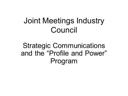"Joint Meetings Industry Council Strategic Communications and the ""Profile and Power"" Program."