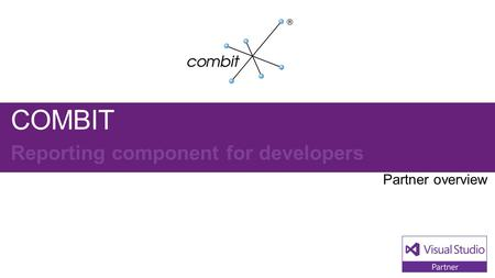 COMBIT Replace with your logo.. Visual Studio Industry Partner COMBIT NEXT STEPS Contact us at: combit develops and distributes the award.