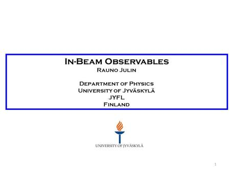 1 In-Beam Observables Rauno Julin Department of Physics University of Jyväskylä JYFL Finland.