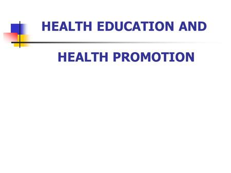 HEALTH EDUCATION AND HEALTH PROMOTION. Objectives: You students will be capable To differentiate between health education and health promotion To understand.