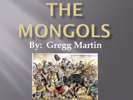 By: Gregg Martin.  The Mongol emperor  Khan was orphaned in his childhood and experienced a lot of violence and cruelty  Genghis used an army to achieve.