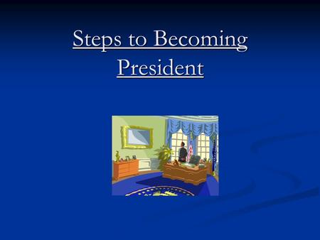 Steps to Becoming President. Choosing a candidate Should have the qualifications for president listed in the Constitution Should have the qualifications.