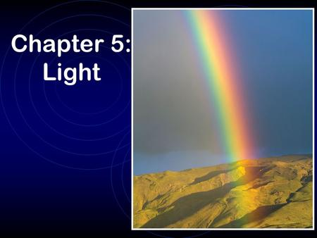 Chapter 5: Light. Measuring the speed of light Early attempts to measure the speed of light were done in 1638 by an apprentice of Galileo Hilltop to hilltop.