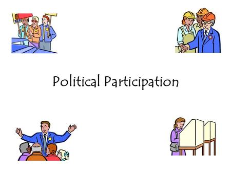 Political Participation. Forms of Political Participation (Besides Voting) Litigation Protest/public demonstrations Contacting media or public officials.
