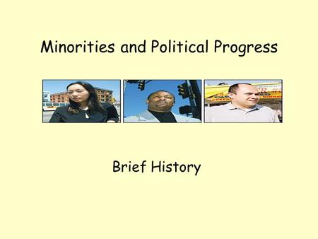Minorities and Political Progress Brief History. African Americans and the political process In the 1960s the Civil rights movement raised the political.