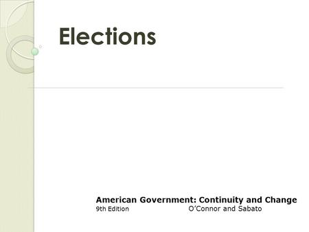 Elections American Government: Continuity and Change 9th Edition O'Connor and Sabato.
