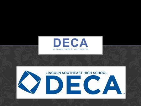 An investment in our futures. DECA prepares emerging leaders and entrepreneurs in marketing, finance, hospitality and management in high schools and colleges.
