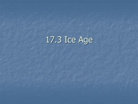 17.3 Ice Age. What is an Ice Age? Thousands of years ago ice sheets covered much more of the Earth's surface. Thousands of years ago ice sheets covered.