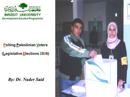 1 By: Dr. Nader Said Development Studies Programme Polling Palestinian Voters (Legislative Elections 2006)