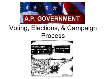 Voting, Elections, & Campaign Process. Types of Elections Primary elections –Closed & open primaries General election Initiative Referendum Recall.