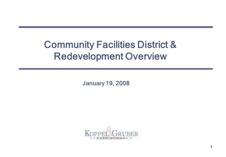 1 Community Facilities District & Redevelopment Overview January 19, 2008.